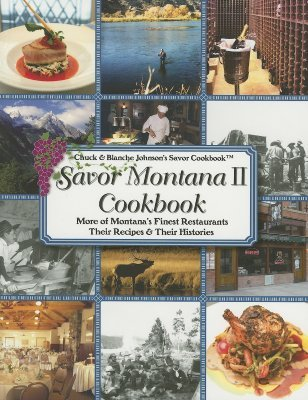 Savor Montana II Cookbook: More of Montana's Finest Restaurants, Their Recipes and Their Histories