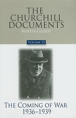 The Churchill Documents, Volume 13: The Coming of War, 1936-1939