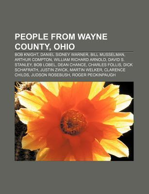 People from Wayne County, Ohio: Bob Knight, Daniel Sidney Warner, Bill Musselman, Arthur Compton, William Richard Arnold, David S. Stanley