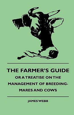 The Farmer's Guide, or a Treatise on the Management of Breeding-Mares and Cows
