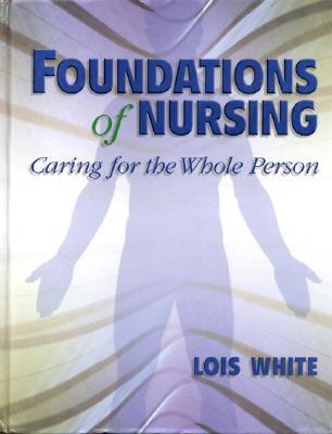 Foundations of Nursing: Caring for the Whole Person