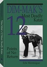 Dim-Makas 12 Most Deadly Katas: Points of No Return