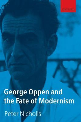 George Oppen and the Fate of Modernism by Peter Nicholls