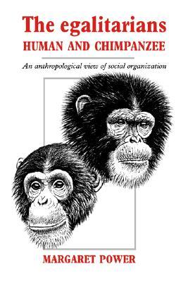 The Egalitarians - Human and Chimpanzee: An Anthropological View of Social Organization 978-0521018265 MOBI PDF