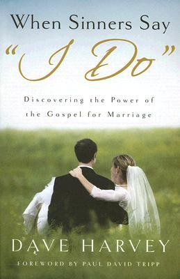 Righteous Sinners, Romans 7, and Sanctification in Marriage: A Review of Dave Harvey's <i>When Sinners Say