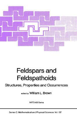 Feldspars And Feldspathoids: Structures, Properties And Occurrences (Nato Science Series Series C: Mathematical And Physical Sciences)
