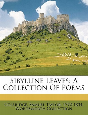 Sibylline Leaves: A Collection of Poems