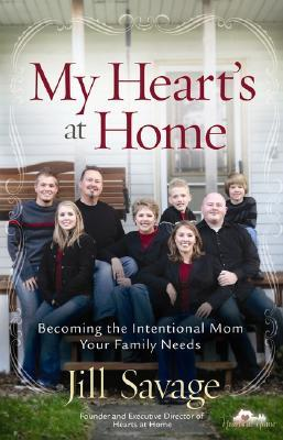 My Hearts at Home: Becoming the Intentional Mom Your Family Needs