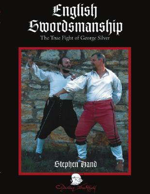 English Swordsmanship: The True Fight of George Silver; Volume 1: Single Sword