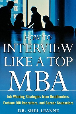 How to Interview Like a Top MBA: Job-Winning Strategies from Headhunters, Fortune 100 Recruiters, an