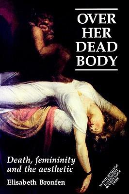 Over Her Dead Body by Elisabeth Bronfen