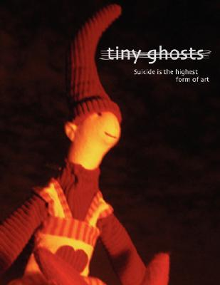 Suicide is the Highest Form of Art (Tiny Ghosts, #1)