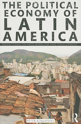 The Political Economy of Latin America: Reflections on Neoliberalism and Development
