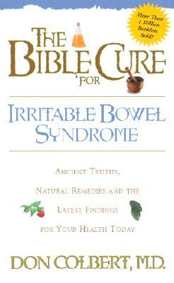The bible cure for irrritable bowel syndrome: ancient truths, natural remedies and the latest findings for your health today by Don Colbert