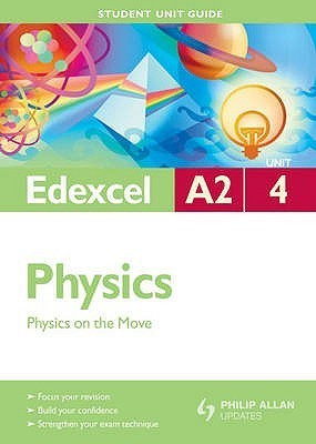 Edexcel A2 Physics Student Unit Guide Unit 4, . Physics on the Move