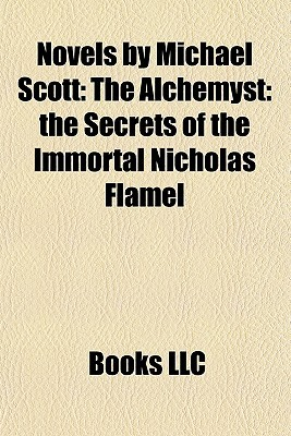 Novels by Michael Scott: The Alchemyst: the Secrets of the Immortal Nicholas Flamel