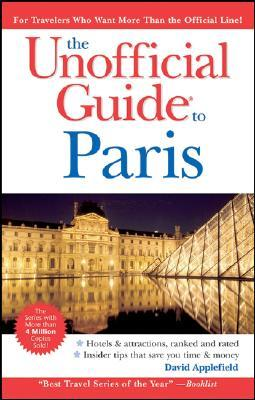 The Unofficial Guide to Paris by David Applefield