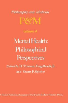 Mental Health: Philosophical Perspectives: Proceedings of the Fourth Trans-Disciplinary Symposium on Philosophy and Medicine Held at Galveston, Texas, May 16 18, 1976