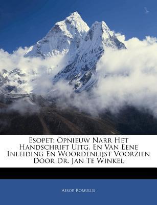 Esopet: Opnieuw Narr Het Handschrift Uitg. En Van Eene Inleiding En Woordenlijst Voorzien Door Dr. Jan Te Winkel