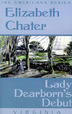 Lady Dearborn's Debut by Elizabeth Chater
