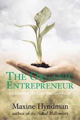 The Organic Entrepreneur: Cultivating the Conscious Capitalist