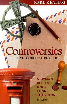 Controversies: High Level Catholic Apologetics - Newman, Belloc, Knox, Lunn, Thurston