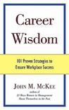 Career Wisdom: 101 Proven Strategies to Ensure Workplace Success