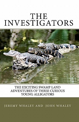 The Investigators: The Exciting Swamp Land Adventures Of Three Curious Young Alligators