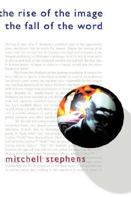 The Rise of the Image the Fall of the Word by Mitchell Stephens