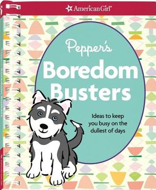 Pepper's Boredom Busters: Ideas to Keep You Busy on the Dullest of Days