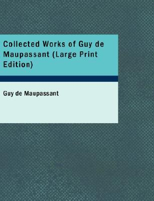 Collected works of Guy de Maupassant: Mademoiselle Fifi, Yvette, and quotes from the short stories of Maupassant