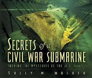 Ebook Secrets of a Civil War Submarine: Solving the Mysteries of the H. L. Hunley by Sally M. Walker read!