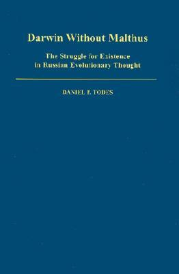 Darwin Without Malthus: The Struggle for Existence in Russian Evolutionary Thought