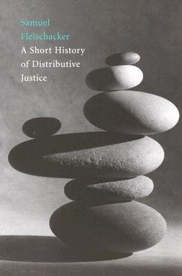 A Short History of Distributive Justice by Samuel Fleischacker