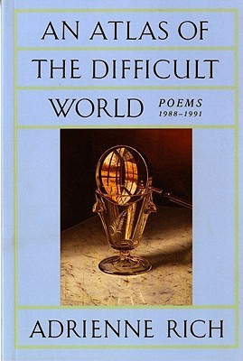An Atlas of the Difficult World by Adrienne Rich
