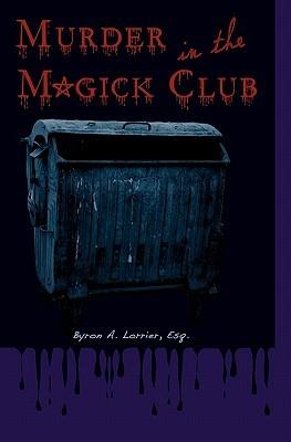 Murder in the Magick Club by Byron A. Lorrier