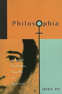 Philosophia: The Thought of Rosa Luxemburg, Simone Weil, and Hannah Arendt