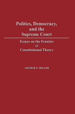 Politics, Democracy, and the Supreme Court: Essays on the Frontier of Constitutional Theory