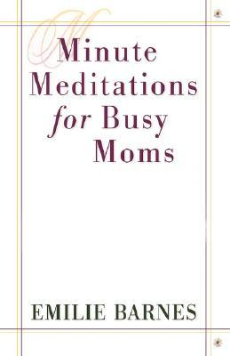 Minute Meditations for Busy Moms