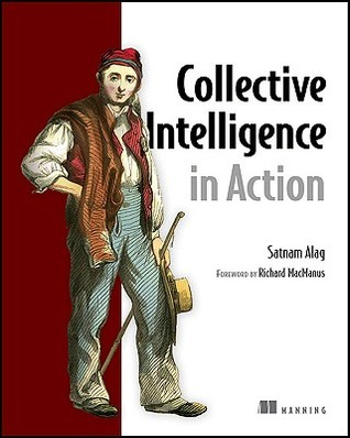 Collective Intelligence in Action by Satnam Alag