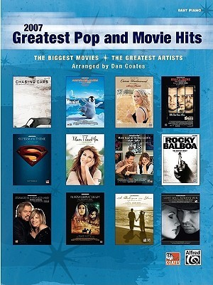 2007 Greatest Pop and Movie Hits: The Biggest Movies * the Greatest Artists (Easy Piano)