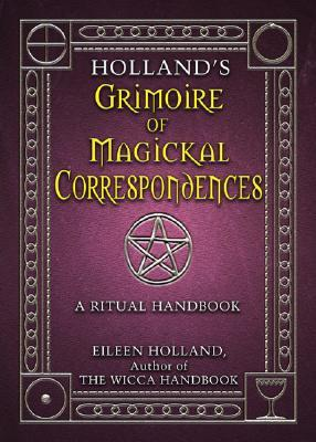 Holland's Grimoire of Magickal Correspondences by Eileen Holland