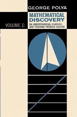 Mathematical Discovery on Understanding, Learning, and Teaching Problem Solving, Volume I