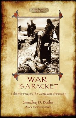War Is a Racket; With the War Prayer and the Complaint of Peace by Smedley D. Butler