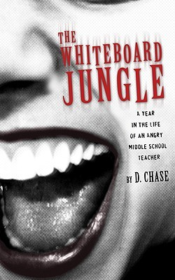 The Whiteboard Jungle: A Year in the Life of an Angry Middle School Teacher