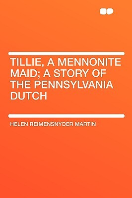 Tillie, a Mennonite Maid; A Story of the Pennsylvania Dutch