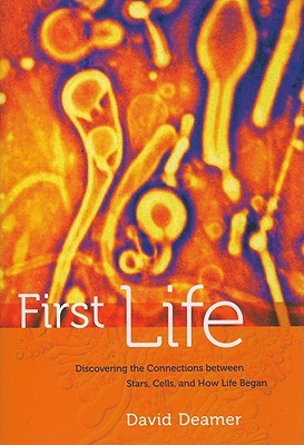 First Life: Discovering the Connections between Stars, Cells, and How Life Began