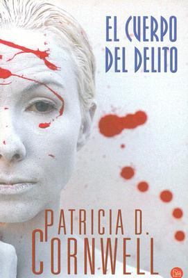 El Cuerpo Del Delito by Patricia Cornwell