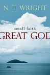Small Faith--Great God: Biblical Faith for Today's Christians