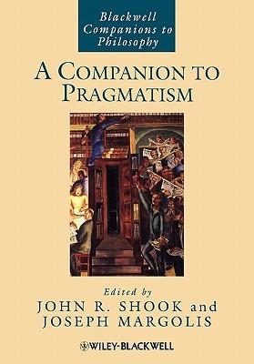 A Companion to Pragmatism by John R. Shook